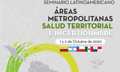 """SEMINARIO LATINOAMERICANO """"ÁREAS METROPOLITANAS, SALUD TERRITORIAL E INCERTIDUMBRE"""""""